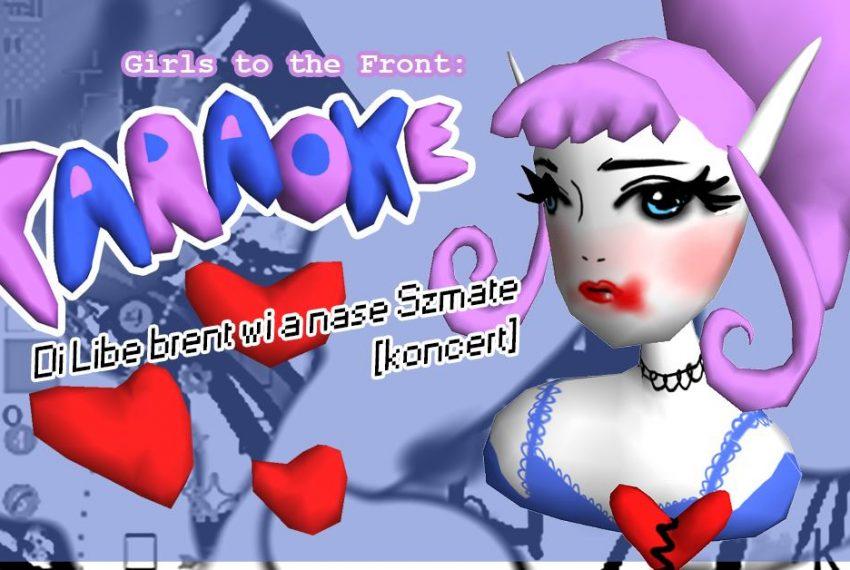 Girls to the Front #31: Karaoke + Di Libe brent wi a nase Szmate