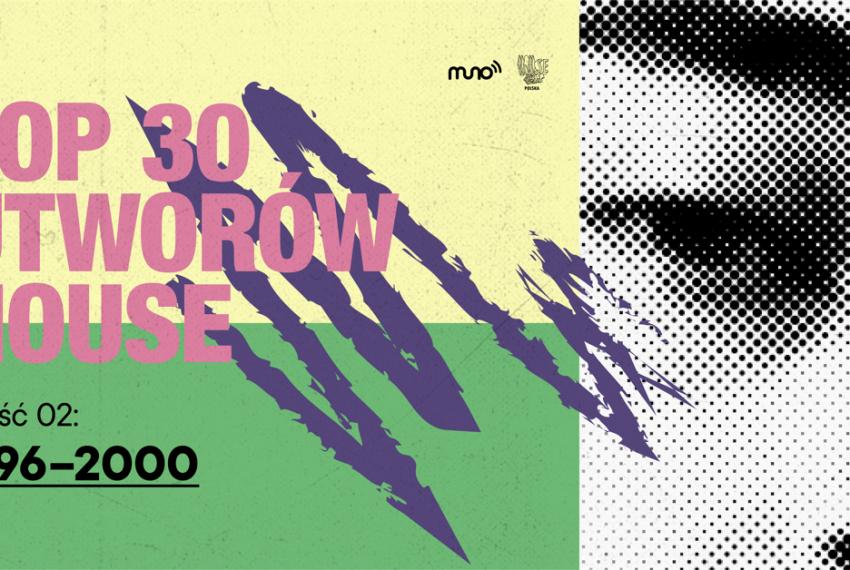 TOP 30 utworów house. Część II: 1996-2000