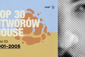 TOP 30 utworów house. Część III: 2001-2005