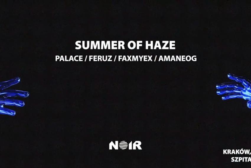 NOIR KRK: Summer of Haze / Palace / Faxmyex / Feruz / AmaneOG