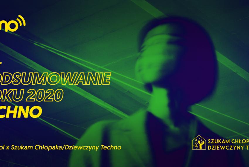 Podsumowanie roku 2020: techno [świat]. Muno x Szukam chłopaka/dziewczyny techno