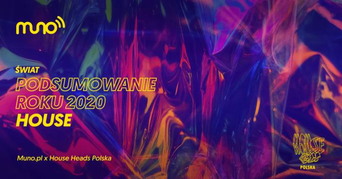 Podsumowanie roku 2020: house [świat]. Muno x House Heads Polska