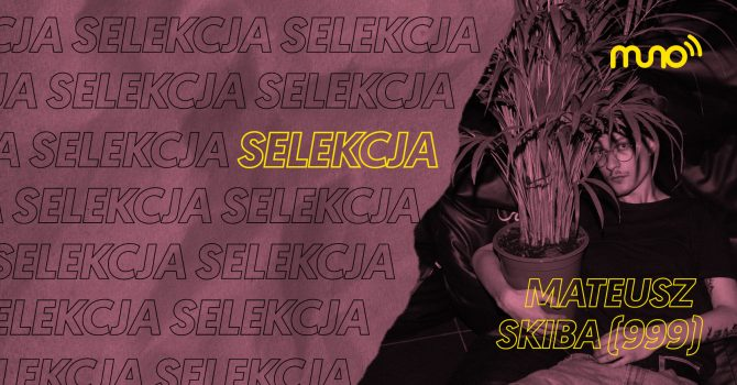 "Selekcja: Mateusz Skiba (999) dla Muno.pl: ""Kocham elektronikę z UK"""