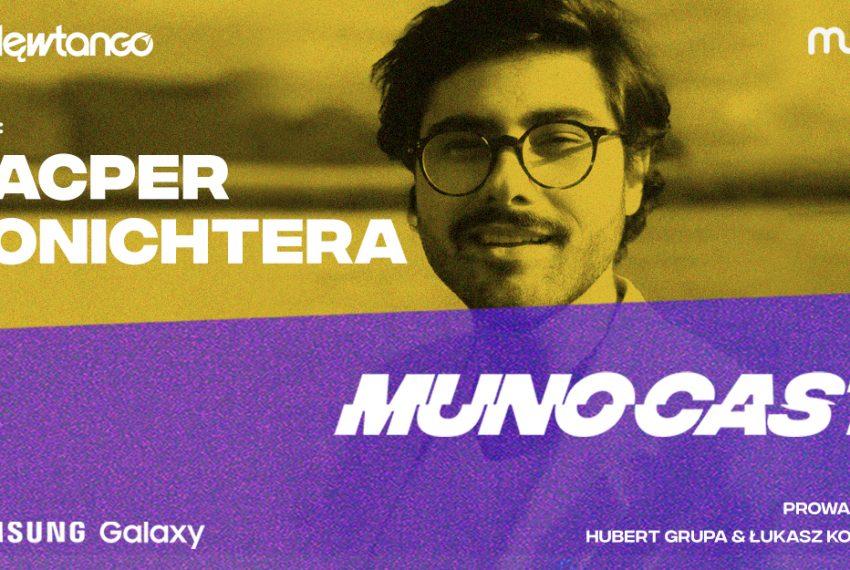 """Munocast 009 :""""Nie lubię klubowej napinki ani snobizmu"""" – Kacper Ponichtera"""