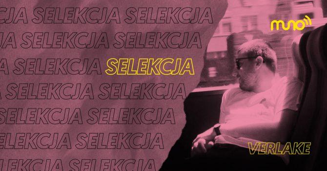 Selekcja: Verlake dla Muno.pl – soundtrack outsiderskiego clubbingu
